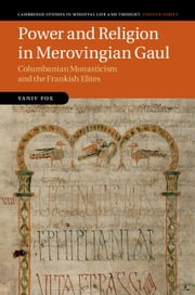 Power and Religion in Merovingian Gaul - Columbanian Monasticism and the Frankish Elites ebook by Yaniv Fox