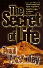 The Secret of Life ebook by Paul McAuley