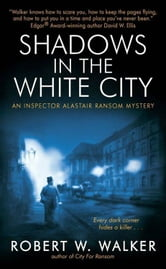 Shadows in the White City ebook by Robert W. Walker