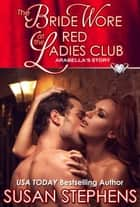 The Bride Wore Red at the Ladies Club - Arabella's story ebook by Susan Stephens