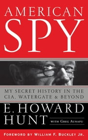 American Spy - My Secret History in the CIA, Watergate and Beyond ebook by E. Howard Hunt