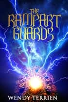 The Rampart Guards - Chronicle One in the Adventures of Jason Lex ebook by Wendy Terrien