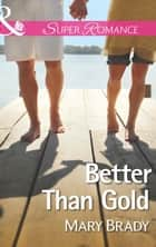 Better Than Gold (Mills & Boon Superromance) (The Legend of Bailey's Cove, Book 1) ebook by Mary Brady