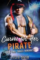 Curves For Her Pirate - Pirate Love Story, #1 ebook by Leslie Diver