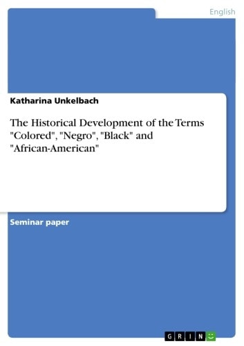 The Historical Development of the Terms 'Colored', 'Negro', 'Black' and 'African-American' ebook by Katharina Unkelbach