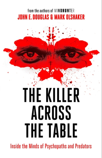 The Killer Across the Table: From the authors of Mindhunter ebook by John E. Douglas,Mark Olshaker