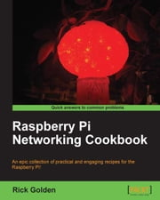 Raspberry Pi Networking Cookbook ebook by Rick Golden