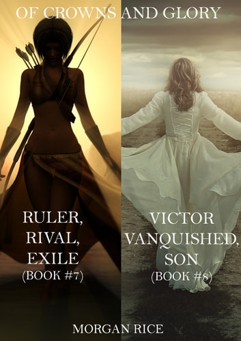Of Crowns and Glory Bundle: Ruler, Rival, Exile and Victor, Vanquished, Son (Books 7 and 8) ebook by Morgan Rice