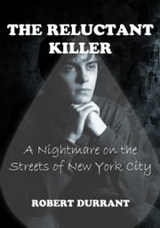 The Reluctant Killer: A Nightmare on the Streets of New York City ebook by Robert Durrant Author