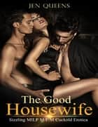 The Good Housewife: Hot Cuckold Erotica ebook by