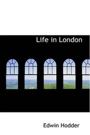 Life In London ebook by Edwin Hodder