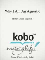 Why I Am An Agnostic ebook by Robert Green Ingersoll