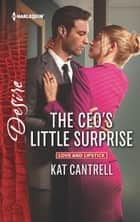 The CEO's Little Surprise ebook by Kat Cantrell