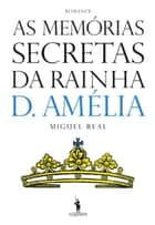 As Memórias Secretas da Rainha D. Amélia ebook by Miguel Real