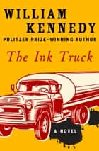 The Ink Truck - A Novel ebook by William Kennedy