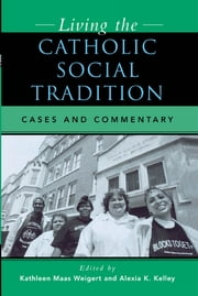 Living the Catholic Social Tradition - Cases and Commentary ebook by Alexia K. Kelley,William P. Bolan,Patrick J. Hayes,Monika K. Hellwig,Christopher C. Kelly,Bishop John J. Leibrecht,Steven M. Rodenborn,David Rusk,Kathleen Dolan Seipel,Todd David Whitmore,Joseph M. Palacios S.J.,Robert J. Rev. Vitillo,Kathleen Maas Weigert,Thomas Massaro, SJ