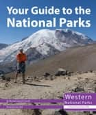 Your Guide to the National Parks of the West ebook by Michael Oswald