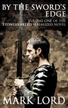 By The Sword's Edge (Medieval Action & Adventure) - Stonehearted Volume 1 ebook by Mark Lord