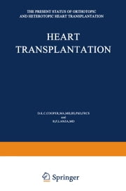 Heart Transplantation - The Present Status of Orthotopic and Heterotopic Heart Transplantation ebook by D.K. Cooper,R.P. Lanza