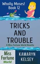 Tricks and Trouble - Miss Fortune World: Wholly Moses!, #12 ebook by Kamaryn Kelsey