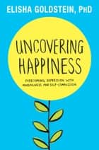 Uncovering Happiness ebook by Elisha Goldstein, Ph.D.