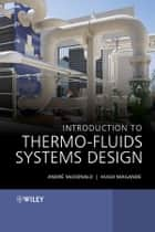 Introduction to Thermo-Fluids Systems Design ebook by Hugh Magande,André Garcia McDonald
