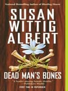 Dead Man's Bones ebook by Susan Wittig Albert