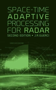 Space-Time Adaptive Processing for Radar, Second Edition ebook by Guerci, J.R.