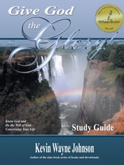 Give God the Glory! Study Guide ebook by Kevin Wayne Johnson