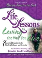 Life Lessons for Loving the Way You Live ebook by Jack Canfield,Mark Victor Hansen