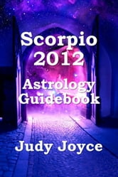 Scorpio 2012 Astrology Guidebook ebook by Judy Joyce
