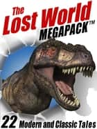 The Lost World MEGAPACK ® - 22 Modern and Classic Tales ebook by H. Rider Haggard, Arthur Conan Doyle Arthur Conan Arthur Conan Doyle Doyle, Lin Carter,...