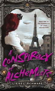 A Conspiracy of Alchemists - Book One in The Chronicles of Light and Shadow ebook by Liesel Schwarz