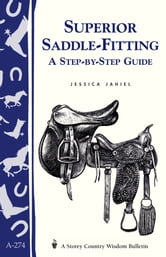 Superior Saddle Fitting: A Step-by-Step Guide - Storey's Country Wisdom Bulletin A-238 ebook by Storey Publishing, LLC