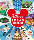 Disney Ideas Book - More than 100 Disney Crafts, Activities, and Games ebook by Elizabeth Dowsett, DK