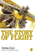 The Story of Flight ebook by Andrew Curry