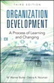 Organization Development - A Process of Learning and Changing ebook by W. Warner Burke, Debra A. Noumair