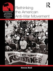 Rethinking the American Anti-War Movement ebook by Simon Hall