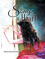 Songs from My Heart ebook by Katherine Dietzel DuTremble