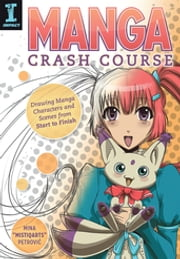 "Manga Crash Course - Drawing Manga Characters and Scenes from Start to Finish ebook by Mina ""Mistiqarts"" Petrovic"