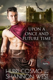 Upon A Once And Future Time ebook by Shannon West, Hurri Cosmo