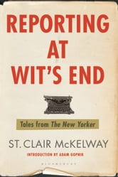Reporting at Wit's End - Tales from The New Yorker ebook by St. Clair McKelway