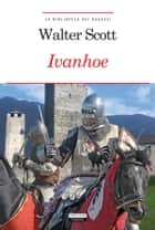 Ivanhoe - Ediz. integrale con note digitali ebook by Walter Scott, A. Büchi