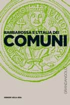 Barbarossa e l'Italia dei Comuni ebook by Franco Cardini