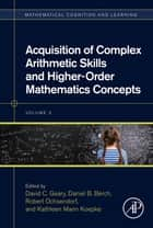 Acquisition of Complex Arithmetic Skills and Higher-Order Mathematics Concepts ebook by David C. Geary, Daniel B. Berch, Robert Ochsendorf,...