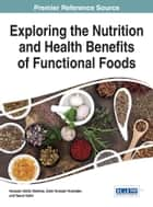 Exploring the Nutrition and Health Benefits of Functional Foods ebook by Hossain Uddin Shekhar, Zakir Hossain Howlader, Yearul Kabir