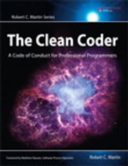 The Clean Coder: A Code of Conduct for Professional Programmers - A Code of Conduct for Professional Programmers ebook by Robert C. Martin