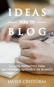 Ideas para tu blog - La guía definitiva para no volver a quedarte en blanco ebook by Kobo.Web.Store.Products.Fields.ContributorFieldViewModel