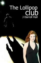 The Lollipop Club ebook by J. Darroll Hall