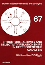Structure-Activity and Selectivity Relationships in Heterogeneous Catalysis ebook by Grasselli, R.K.